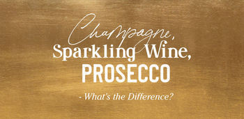 Champagne, Sparkling Wine, Prosecco – What's the Difference?